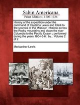 History of the Expedition Under the Command of Captains Lewis and Clark to the Sources of the Missouri