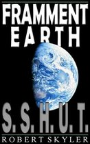 Framment Earth - 001 - S.S.H.U.T.