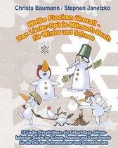 Wei e Flocken berall - Das Lieder-Spiele-Mitmach-Buch F r Winter Und Schnee