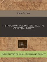 Instructions for Masters, Traders, Labourers, & (1699)