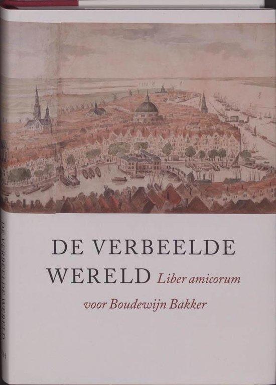 Verbeelde wereld, De. Liber amicorum voor Boudewijn Bakker - Onbekend |