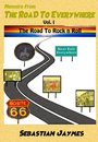 Memoirs From The Road To Everywhere Vol I The Road To Rock n Roll