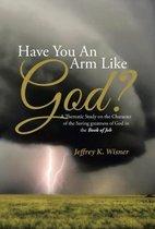 Have You an Arm Like God?