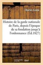 Histoire de la Garde Nationale de Paris, Depuis l'�poque de Sa Fondation Jusqu'� l'Ordonnance