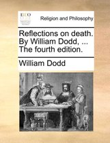 Reflections on Death. by William Dodd, ... the Fourth Edition.
