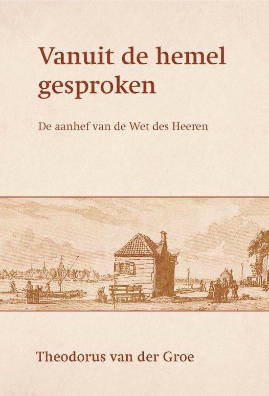 Vanuit de hemel gesproken - Theodorus Van Der Groe |