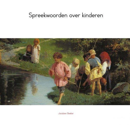 Spreekwoorden over kinderen - Jacobien Beeker | Fthsonline.com