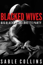 Blacked Wives: Big Black Bachelorette Party