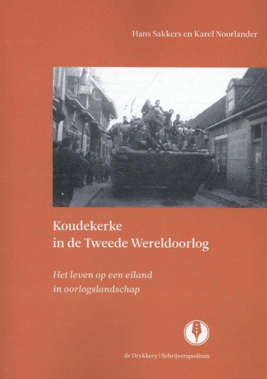 Koudekerke in de Tweede Wereldoorlog - Hans Sakkers |