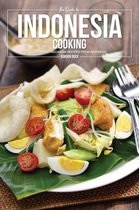 The Guide to Indonesia Cooking: Authentic Indonesia Recipes From Indonesia