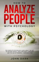 Omslag How to Analyze People With Psychology:The Complete Psychology Guide about the Art of Reading People, Analyzing Body Language, and the Use of Powerful Communication