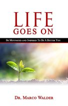 Life Goes on: Be Motivated and Inspired to Be a Better You