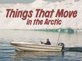 Things That Move in the Arctic