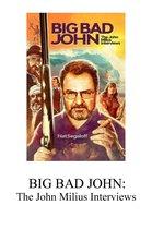 Big Bad John: The John Milius Interviews
