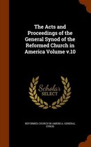 The Acts and Proceedings of the General Synod of the Reformed Church in America Volume V.10