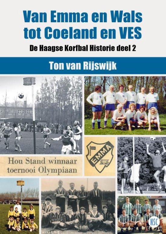 De Haagse Korfbal Historie 2 - Van EMMA en Wals tot Coeland en VES - Ton van Rijswijk |