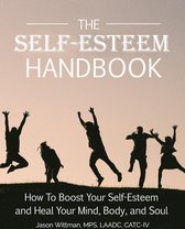 The Self-Esteem Handbook: How to Boost Your Self-Esteem and Heal Your Mind, Body, and Soul