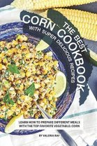 The Best Corn Cookbook with Super Delicious Recipes