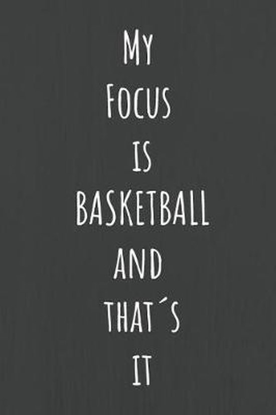 My Focus Is Basketball and That s It