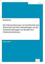 Die Informatisierung von Gesellschaft und Wirtschaft und ihre Auswirkungen auf die Arbeitsbeziehungen am Beispiel des Online-Journalismus