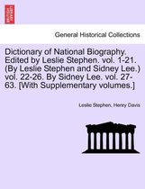 Dictionary of National Biography. Edited by Leslie Stephen. Vol. 1-21. (by Leslie Stephen and Sidney Lee.) Vol. 22-26. by Sidney Lee. Vol. 27-63. [With Supplementary Volumes.]