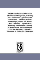 The Modern Practice of American Machinists and Engineers, Including the Construction, Application, and Use of Drills, Lathe Tools, Cutters for Boring Cylinders and Hollow Work Generally ... Together with Workshop Management, Economy of Manufacture, the Steam E
