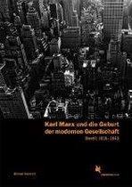 Karl Marx und die Geburt der modernen Gesellschaft. Band 1: 1818-1843