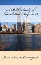 Boek cover A Bible Study of Revelation Chapter 15 van Julia Audrina Carrington