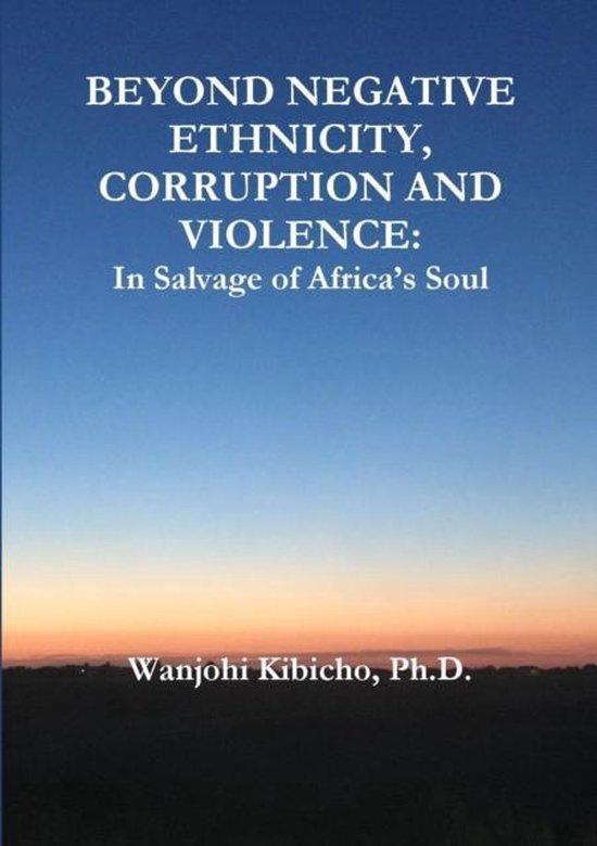 Beyond Negative Ethnicity, Corruption and Violence