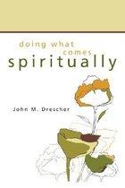 Doing What Comes Spiritually