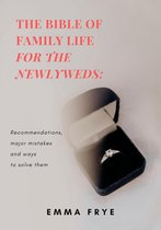 The Bible of Family Life for the Newlyweds: Recommendations, Major Mistakes and Ways to Solve Them