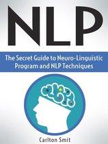 Nlp: The Secret Guide to Neuro-Linguistic Program and Nlp Techniques