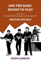 Omslag And the Band Begins to Play. Part Four: The Definitive Guide to the Beatles' Beatles For Sale
