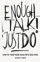 Enough Talk Just Do