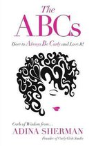 The ABCs How To Always Be Curly and Love It! Curls of Wisdom from...Adina Sherman