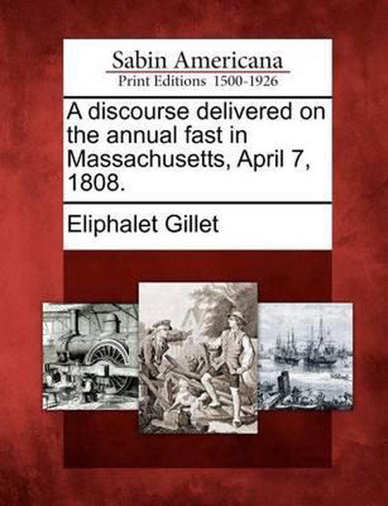 A Discourse Delivered on the Annual Fast in Massachusetts, April 7, 1808.