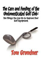 The Care and Feeding of the Undomesticated Golf Club