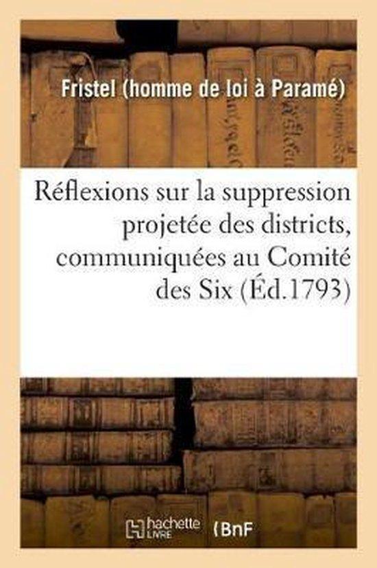 Reflexions sur la suppression projetee des districts, communiquees au Comite des Six