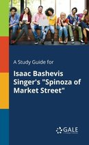 A Study Guide for Isaac Bashevis Singer's Spinoza of Market Street
