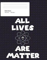 All Lives Are Matter Wide Ruled Composition Book (8.5 X 11)