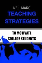 Teaching Strategies to Motivate College Students