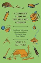 A Camper's Guide to the Map and Compass - A Collection of Historical Camping Articles on Orienteering in the Great Outdoors