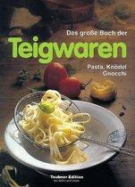 Das große Buch der Teigwaren. Pasta, Knödel, Gnocchi. Warenkunde, Küchenpraxis und Rezepte.