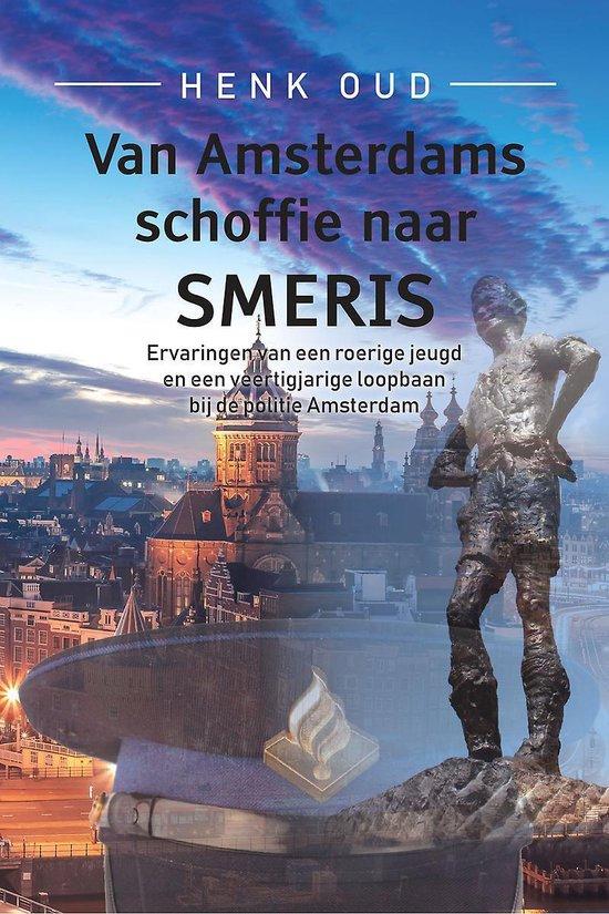 Van Amsterdams schoffie naar smeris - ervaringen van een roerige jeugd en een veertigjarige loopbaan bij de politie Amsterdam - Henk Oud | Fthsonline.com