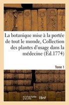 La botanique mise a la portee de tout le monde, Collection des plantes d'usage en medecine Tome 1