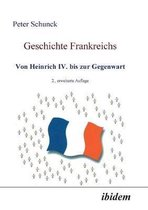 Geschichte Frankreichs. Von Heinrich IV. bis zur Gegenwart