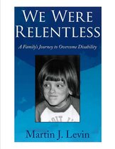 We Were Relentless: A Family s Journey to Overcome Disability
