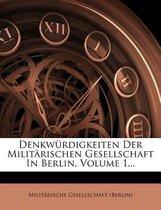 Denkw Rdigkeiten Der Milit Rischen Gesellschaft in Berlin, Volume 1...