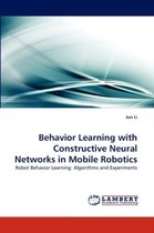 Behavior Learning with Constructive Neural Networks in Mobile Robotics