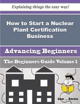 How to Start a Nuclear Plant Certification Business (Beginners Guide)
